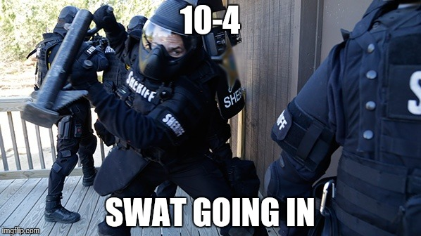 Third Date and She Wants More | 10-4 SWAT GOING IN | image tagged in memes,funny,dating,love,reaction | made w/ Imgflip meme maker