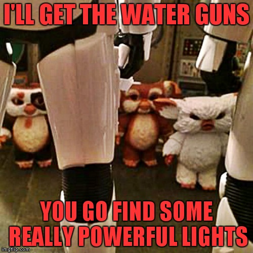 They better hope they miss! | I'LL GET THE WATER GUNS YOU GO FIND SOME REALLY POWERFUL LIGHTS | image tagged in stormtrooper,gremlins,stormtrooper miss | made w/ Imgflip meme maker