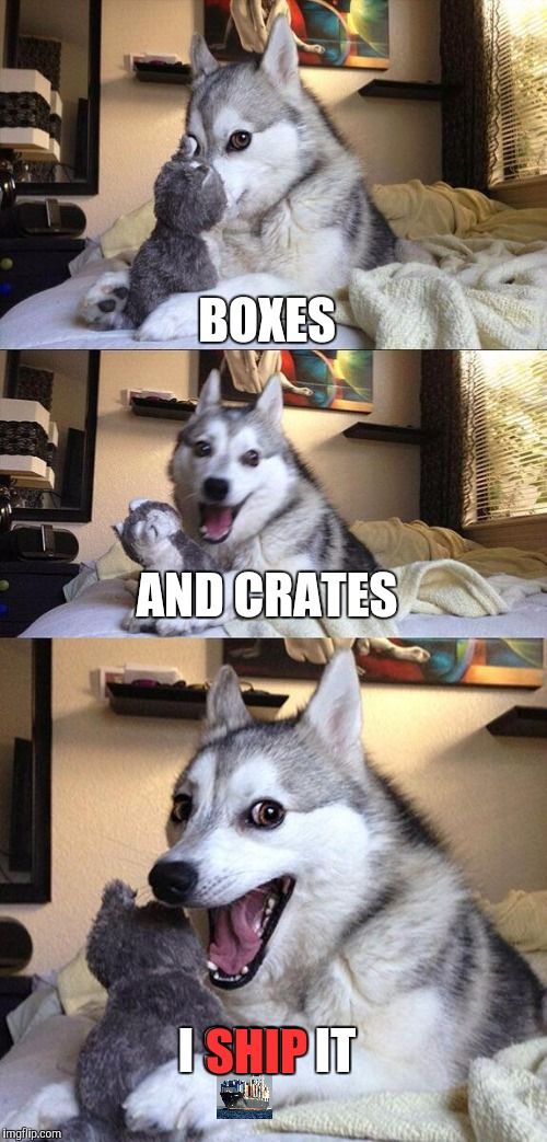 Ultimate OTP | BOXES AND CRATES I SHIP IT SHIP | image tagged in memes,bad pun dog | made w/ Imgflip meme maker