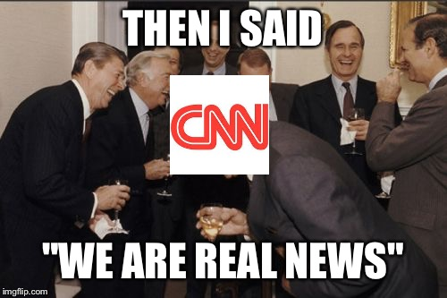 "Laughing Men In Suits Meme | THEN I SAID ""WE ARE REAL NEWS"" 