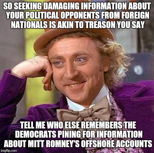 Treasonous Trump | SO SEEKING DAMAGING INFORMATION ABOUT YOUR POLITICAL OPPONENTS FROM FOREIGN NATIONALS IS AKIN TO TREASON YOU SAY TELL ME WHO ELSE REMEMBERS  | image tagged in memes,donald trump,russia,democrats,2016 election,hillary clinton | made w/ Imgflip meme maker