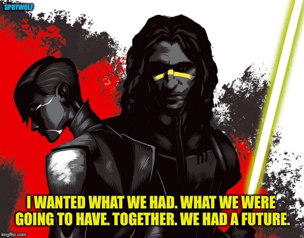 Lost Love | SPRYWOLF I WANTED WHAT WE HAD. WHAT WE WERE GOING TO HAVE. TOGETHER. WE HAD A FUTURE. | image tagged in quinlan vos,asajj ventress,star wars,dark side,lovesick,star wars quotes | made w/ Imgflip meme maker