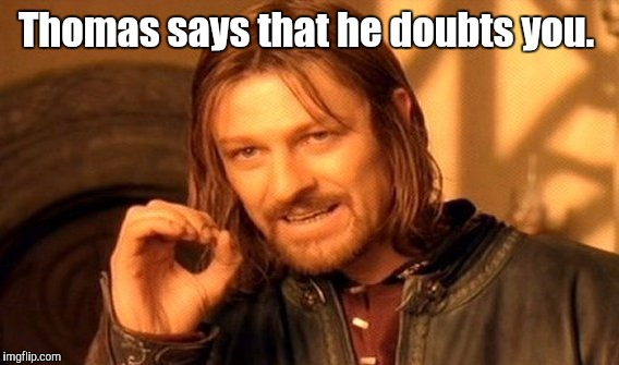 One Does Not Simply Meme | Thomas says that he doubts you. | image tagged in memes,one does not simply | made w/ Imgflip meme maker