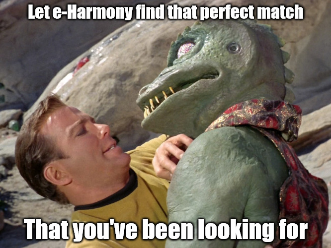 Hey, I figure if they kept sending me crap when I was married... | Let e-Harmony find that perfect match That you've been looking for | image tagged in e-harmony,perfect match,capt kirk william shatner,the gorn,memes,romance | made w/ Imgflip meme maker