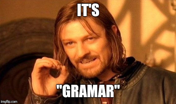 "One Does Not Simply Meme | IT'S ""GRAMAR"" 