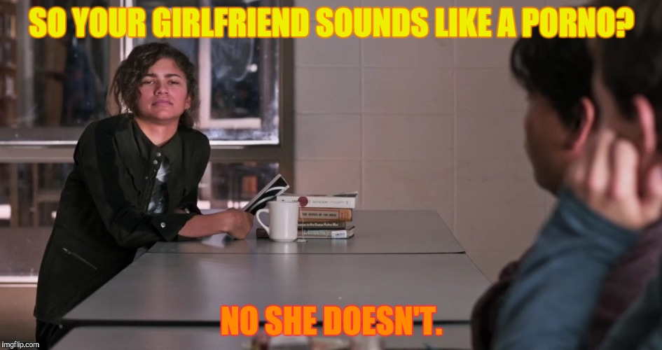 SO YOUR GIRLFRIEND SOUNDS LIKE A PORNO? NO SHE DOESN'T. | made w/ Imgflip meme maker