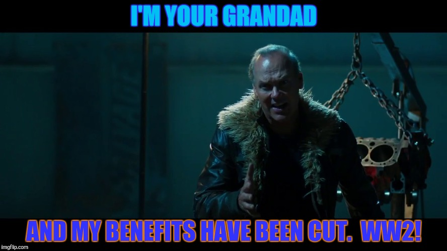 I'M YOUR GRANDAD AND MY BENEFITS HAVE BEEN CUT.  WW2! | made w/ Imgflip meme maker