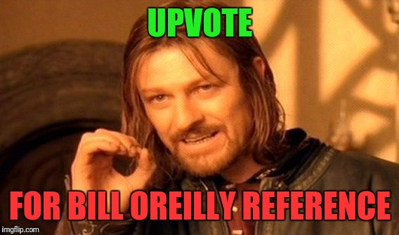 One Does Not Simply Meme | UPVOTE FOR BILL OREILLY REFERENCE | image tagged in memes,one does not simply | made w/ Imgflip meme maker