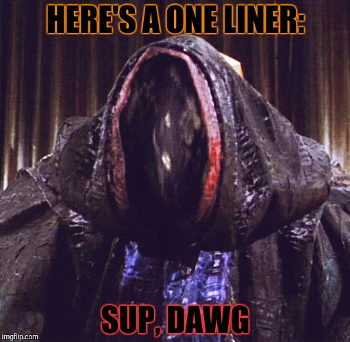 HERE'S A ONE LINER: SUP, DAWG | made w/ Imgflip meme maker