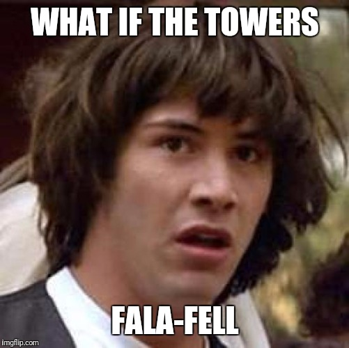 Conspiracy Keanu Meme | WHAT IF THE TOWERS FALA-FELL | image tagged in memes,conspiracy keanu | made w/ Imgflip meme maker