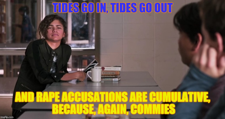 TIDES GO IN, TIDES GO OUT AND **PE ACCUSATIONS ARE CUMULATIVE, BECAUSE, AGAIN, COMMIES | made w/ Imgflip meme maker