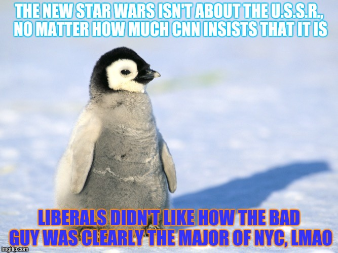 THE NEW STAR WARS ISN'T ABOUT THE U.S.S.R., NO MATTER HOW MUCH CNN INSISTS THAT IT IS LIBERALS DIDN'T LIKE HOW THE BAD GUY WAS CLEARLY THE M | made w/ Imgflip meme maker