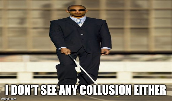 I DON'T SEE ANY COLLUSION EITHER | made w/ Imgflip meme maker