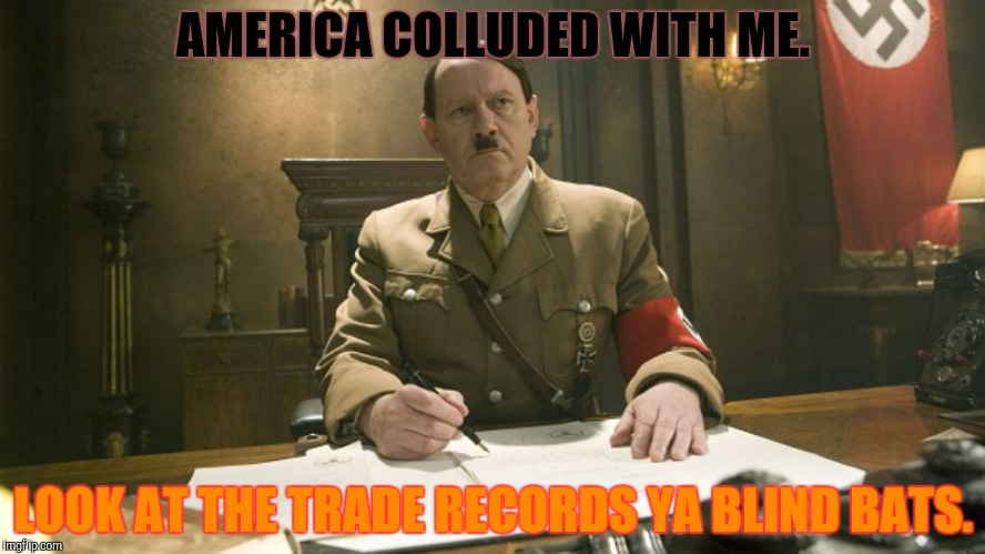 AMERICA COLLUDED WITH ME. LOOK AT THE TRADE RECORDS YA BLIND BATS. | made w/ Imgflip meme maker
