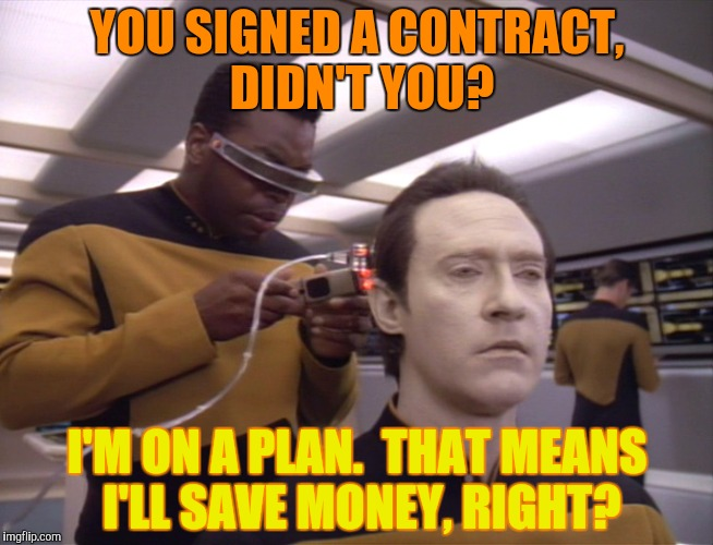 YOU SIGNED A CONTRACT, DIDN'T YOU? I'M ON A PLAN.  THAT MEANS I'LL SAVE MONEY, RIGHT? | made w/ Imgflip meme maker