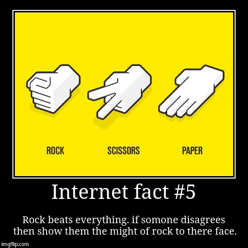 Internet fact #5 | Rock beats everything. if somone disagrees then show them the might of rock to there face. | image tagged in funny,demotivationals | made w/ Imgflip demotivational maker