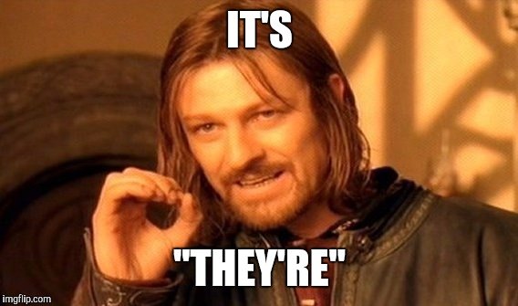 "One Does Not Simply Meme | IT'S ""THEY'RE"" 