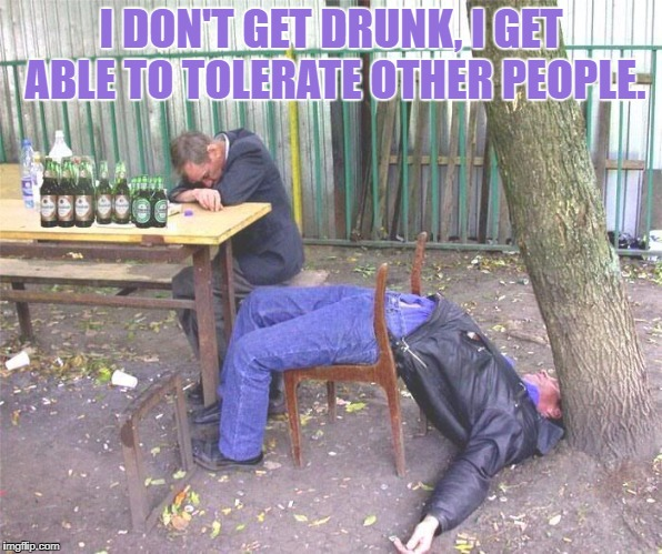 Drunk russian | I DON'T GET DRUNK, I GET ABLE TO TOLERATE OTHER PEOPLE. | image tagged in drunk,antisocial,funny,funny memes,hate people | made w/ Imgflip meme maker