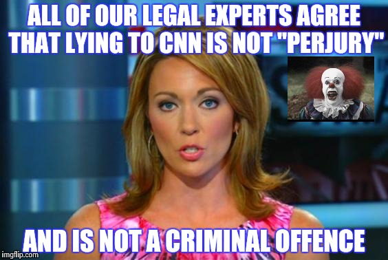 "CNN displays the same arrogance and entitlement that sank Hillary | ALL OF OUR LEGAL EXPERTS AGREE THAT LYING TO CNN IS NOT ""PERJURY"" AND IS NOT A CRIMINAL OFFENCE 