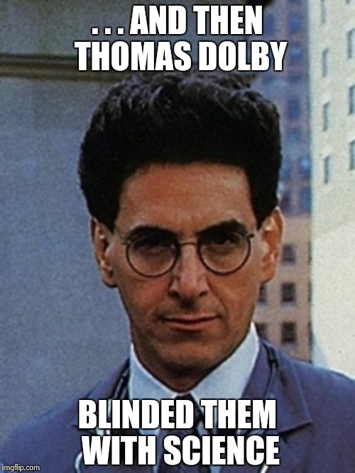 Egon Spengler | . . . AND THEN THOMAS DOLBY BLINDED THEM WITH SCIENCE | image tagged in egon spengler | made w/ Imgflip meme maker