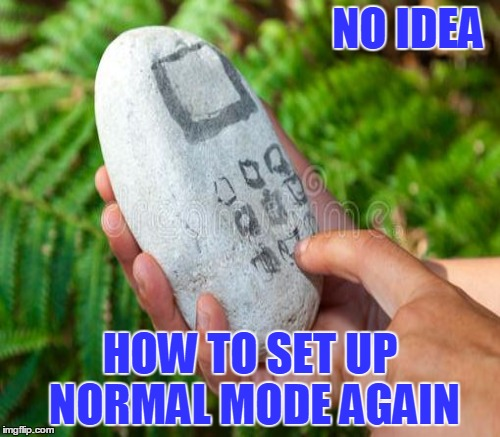 NO IDEA HOW TO SET UP NORMAL MODE AGAIN | made w/ Imgflip meme maker