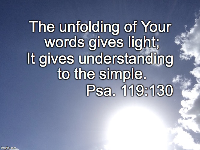The unfolding of Your words gives light; It gives understanding to the simple. Psa. 119:130 | image tagged in words | made w/ Imgflip meme maker
