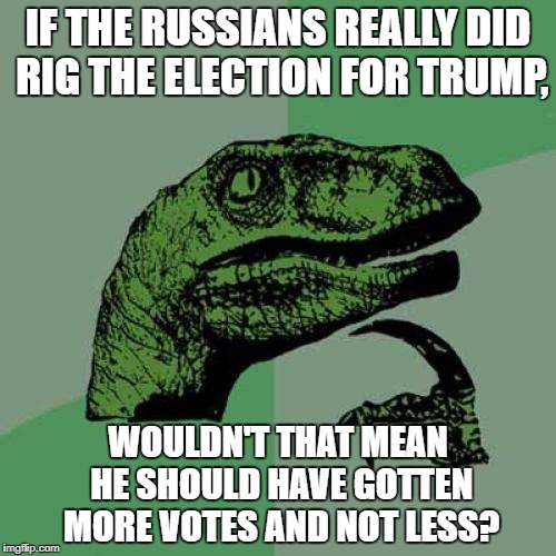 Philosoraptor Meme | IF THE RUSSIANS REALLY DID RIG THE ELECTION FOR TRUMP, WOULDN'T THAT MEAN HE SHOULD HAVE GOTTEN MORE VOTES AND NOT LESS? | image tagged in memes,philosoraptor | made w/ Imgflip meme maker