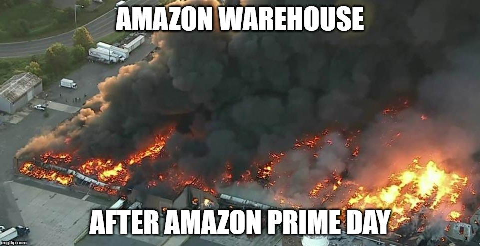 Amazon Prime Day |  AMAZON WAREHOUSE; AFTER AMAZON PRIME DAY | image tagged in amazon,prime,amazon prime day,prime day,amazon prime,warehouse | made w/ Imgflip meme maker