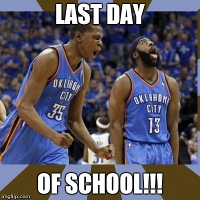 Kevin Durant James Harden | LAST DAY OF SCHOOL!!! | image tagged in kevin durant james harden | made w/ Imgflip meme maker
