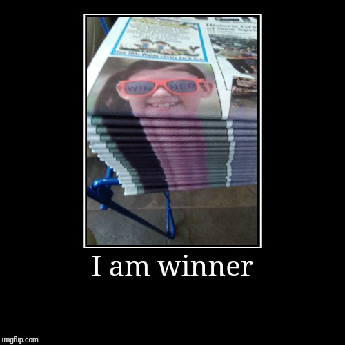 I am winner | | image tagged in funny,demotivationals | made w/ Imgflip demotivational maker