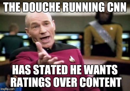 Picard Wtf Meme | THE DOUCHE RUNNING CNN HAS STATED HE WANTS RATINGS OVER CONTENT | image tagged in memes,picard wtf | made w/ Imgflip meme maker