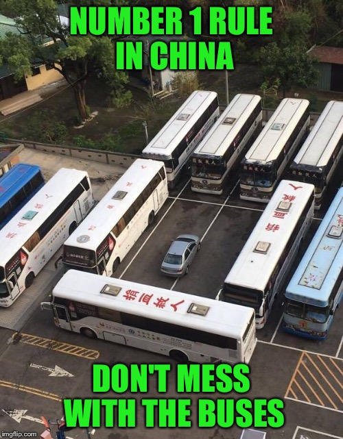 Somewhere in Asia... | NUMBER 1 RULE IN CHINA DON'T MESS WITH THE BUSES | image tagged in there's always one,dont mess with bus drivers,bad parking | made w/ Imgflip meme maker