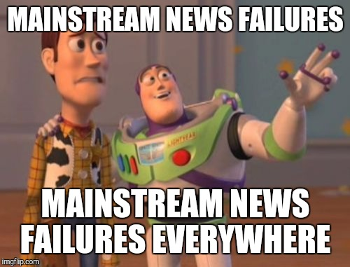 X, X Everywhere Meme | MAINSTREAM NEWS FAILURES MAINSTREAM NEWS FAILURES EVERYWHERE | image tagged in memes,x,x everywhere,x x everywhere | made w/ Imgflip meme maker