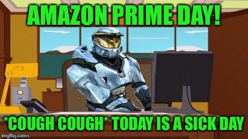 AMAZON PRIME DAY! *COUGH COUGH* TODAY IS A SICK DAY | image tagged in ghostofchurch aaaand it's gone | made w/ Imgflip meme maker