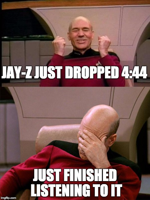 JayZ 4:44 | JAY-Z JUST DROPPED 4:44 JUST FINISHED LISTENING TO IT | image tagged in picard reacts to music,jay z,rap,music | made w/ Imgflip meme maker