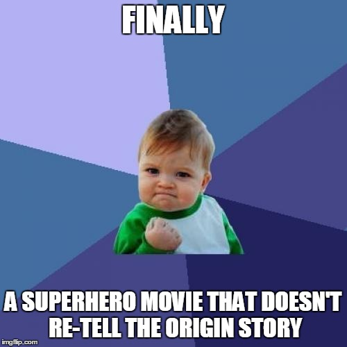 Success Kid Meme | FINALLY A SUPERHERO MOVIE THAT DOESN'T RE-TELL THE ORIGIN STORY | image tagged in memes,success kid | made w/ Imgflip meme maker