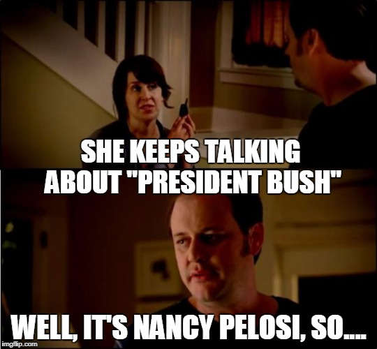 "army chick state farm | SHE KEEPS TALKING ABOUT ""PRESIDENT BUSH"" WELL, IT'S NANCY PELOSI, SO.... 