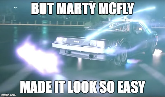 BUT MARTY MCFLY MADE IT LOOK SO EASY | made w/ Imgflip meme maker