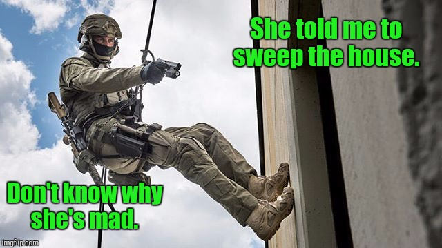 She said versus I heard.  | She told me to sweep the house. Don't know why she's mad. | image tagged in funny meme,soldier,house work,sweep | made w/ Imgflip meme maker