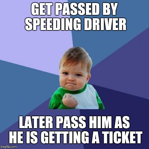 Success Kid Meme | GET PASSED BY SPEEDING DRIVER LATER PASS HIM AS HE IS GETTING A TICKET | image tagged in memes,success kid | made w/ Imgflip meme maker
