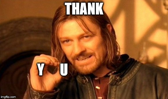 One Does Not Simply Meme | THANK Y      U | image tagged in memes,one does not simply | made w/ Imgflip meme maker