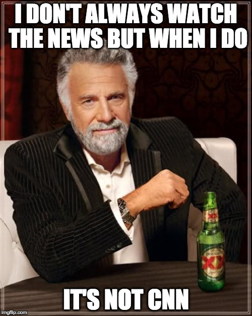 But if he want's to watch a train wreck....that's another story! | I DON'T ALWAYS WATCH THE NEWS BUT WHEN I DO IT'S NOT CNN | image tagged in memes,the most interesting man in the world,cnn,fake news,donald trump | made w/ Imgflip meme maker