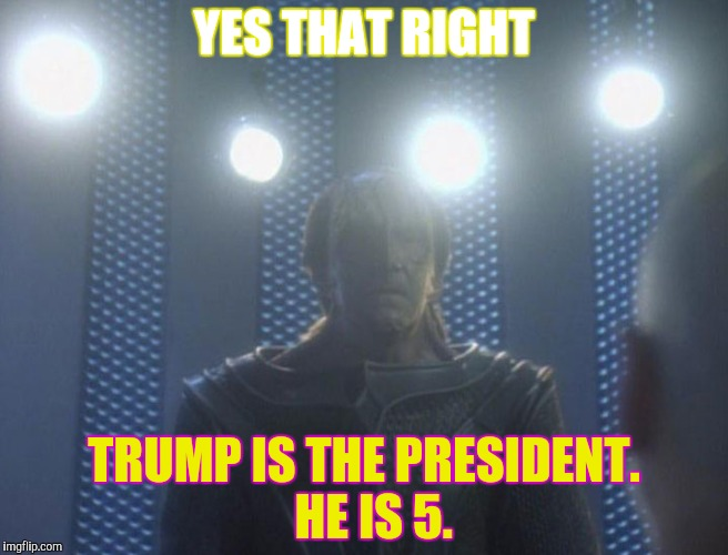 YES THAT RIGHT TRUMP IS THE PRESIDENT.  HE IS 5. | made w/ Imgflip meme maker