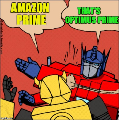 Transformer slap | AMAZON PRIME THAT'S    OPTIMUS PRIME | image tagged in transformer slap | made w/ Imgflip meme maker