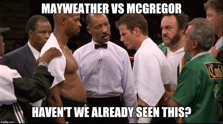 Mayweather vs McGregor | MAYWEATHER VS MCGREGOR HAVEN'T WE ALREADY SEEN THIS? | image tagged in floyd mayweather,conor mcgregor,boxing,ufc | made w/ Imgflip meme maker