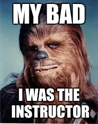 MY BAD I WAS THE INSTRUCTOR | made w/ Imgflip meme maker