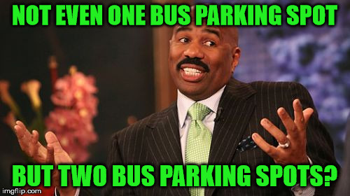 Steve Harvey Meme | NOT EVEN ONE BUS PARKING SPOT BUT TWO BUS PARKING SPOTS? | image tagged in memes,steve harvey | made w/ Imgflip meme maker