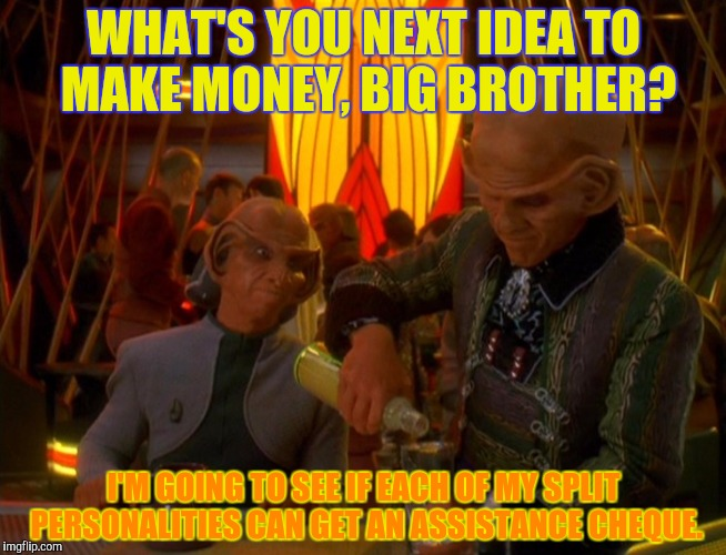 WHAT'S YOU NEXT IDEA TO MAKE MONEY, BIG BROTHER? I'M GOING TO SEE IF EACH OF MY SPLIT PERSONALITIES CAN GET AN ASSISTANCE CHEQUE. | made w/ Imgflip meme maker
