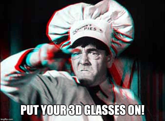 PUT YOUR 3D GLASSES ON! | made w/ Imgflip meme maker