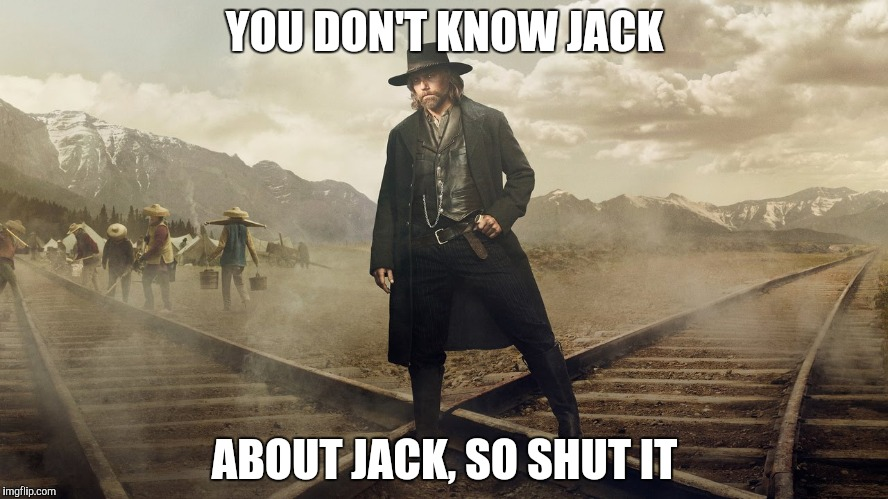 YOU DON'T KNOW JACK ABOUT JACK, SO SHUT IT | made w/ Imgflip meme maker